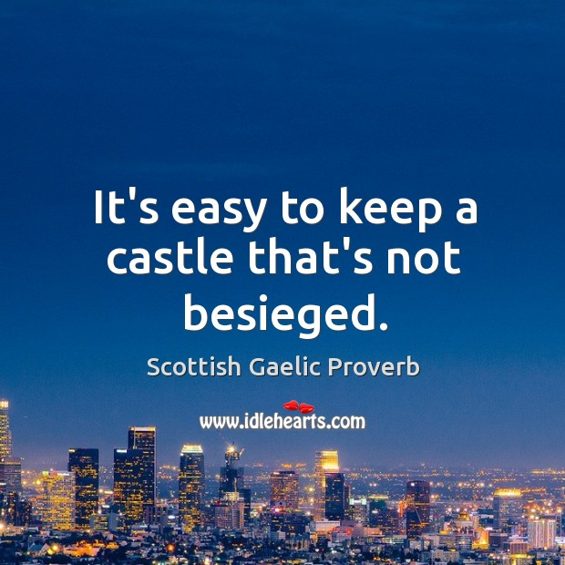 Image, It's easy to keep a castle that's not besieged.