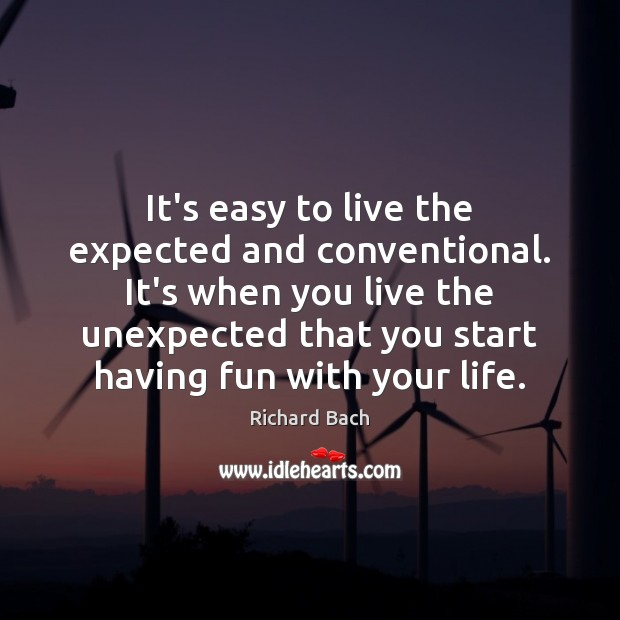 It's easy to live the expected and conventional. It's when you live Richard Bach Picture Quote
