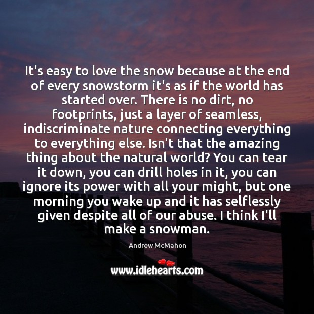 Image, It's easy to love the snow because at the end of every