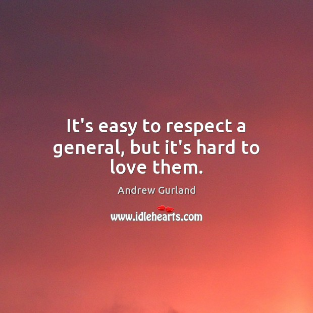 Image, It's easy to respect a general, but it's hard to love them.