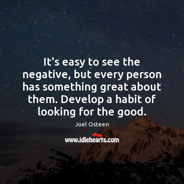 It's easy to see the negative, but every person has something great Joel Osteen Picture Quote