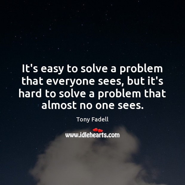 Image, It's easy to solve a problem that everyone sees, but it's hard