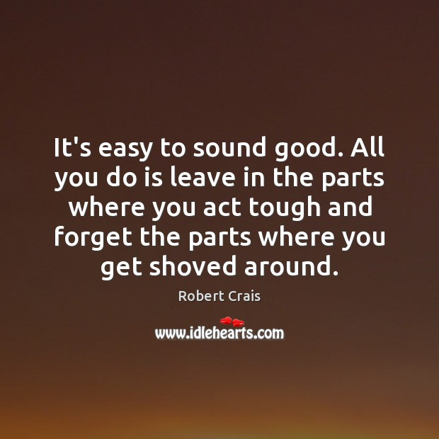 It's easy to sound good. All you do is leave in the Robert Crais Picture Quote
