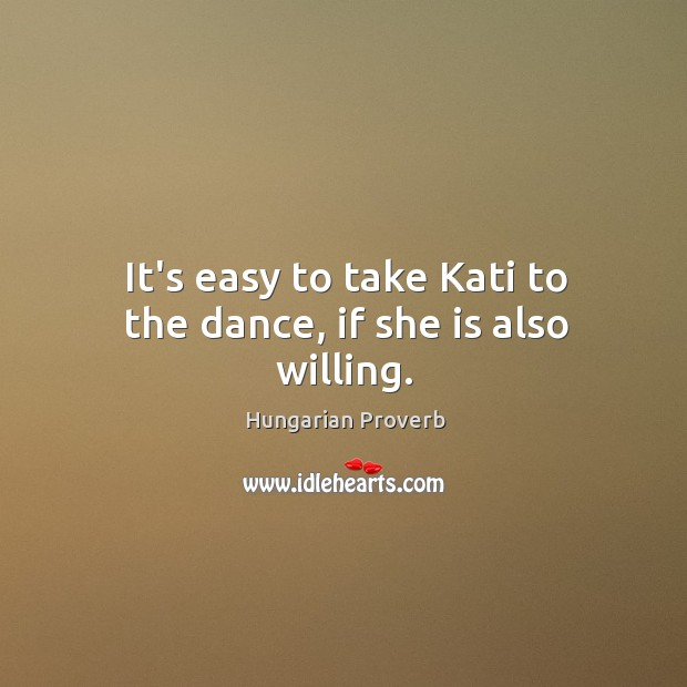It's easy to take kati to the dance, if she is also willing. Image