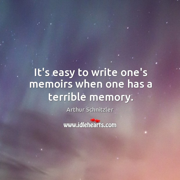 It's easy to write one's memoirs when one has a terrible memory. Image