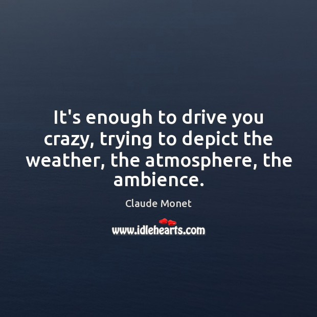 Image, It's enough to drive you crazy, trying to depict the weather, the