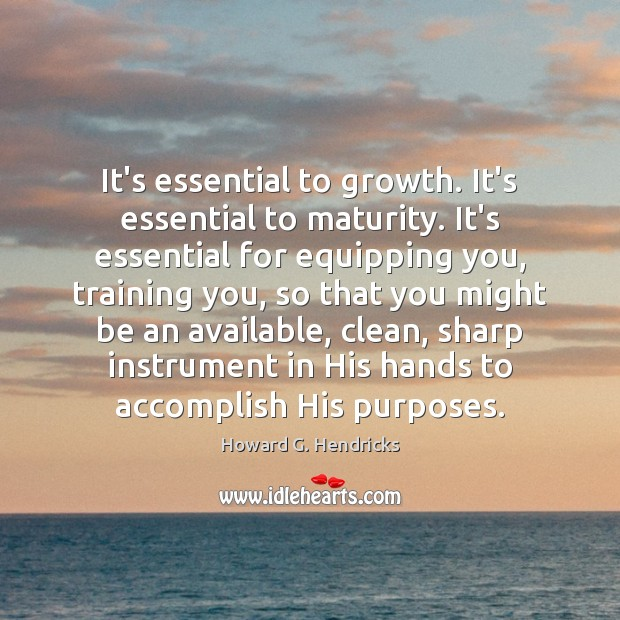 It's essential to growth. It's essential to maturity. It's essential for equipping Growth Quotes Image