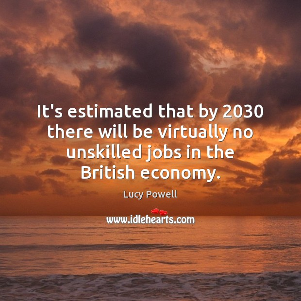 It's estimated that by 2030 there will be virtually no unskilled jobs in Image