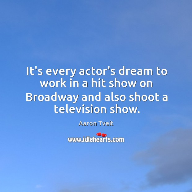 Image, It's every actor's dream to work in a hit show on Broadway