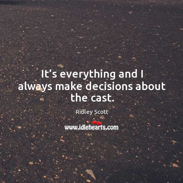 It's everything and I always make decisions about the cast. Ridley Scott Picture Quote