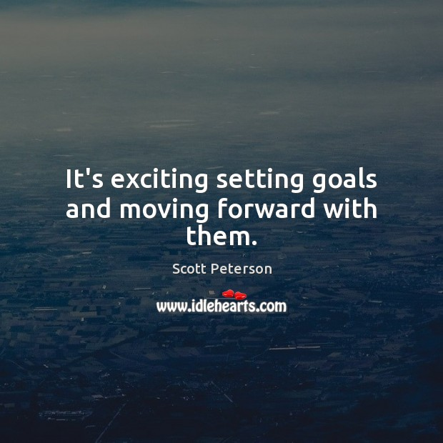 It's exciting setting goals and moving forward with them. Image