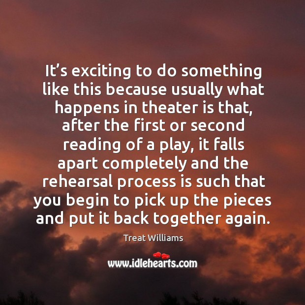 It's exciting to do something like this because usually what happens in theater is that Image
