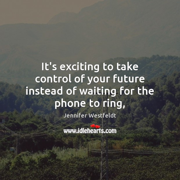 It's exciting to take control of your future instead of waiting for the phone to ring, Image