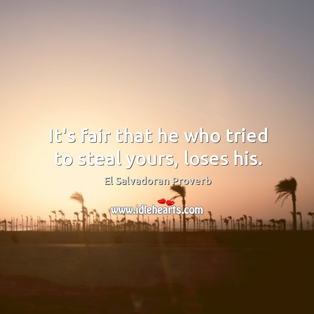 It's fair that he who tried to steal yours, loses his. El Salvadoran Proverbs Image