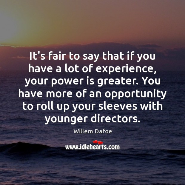 It's fair to say that if you have a lot of experience, Willem Dafoe Picture Quote
