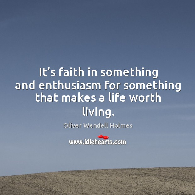 Image, It's faith in something and enthusiasm for something that makes a life worth living.