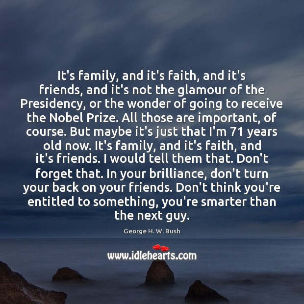 It's family, and it's faith, and it's friends, and it's not the George H. W. Bush Picture Quote