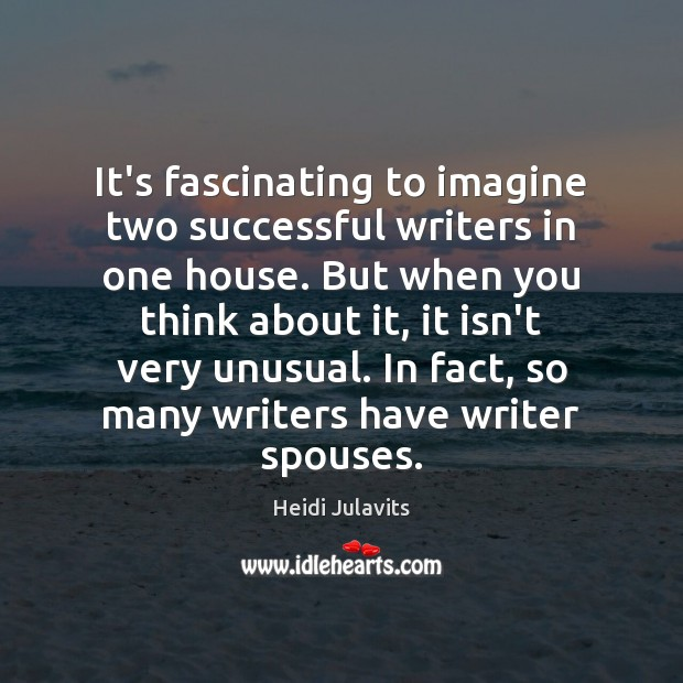 Image, It's fascinating to imagine two successful writers in one house. But when