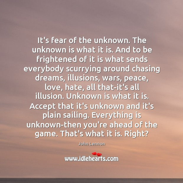 Image, It's fear of the unknown. The unknown is what it is. And