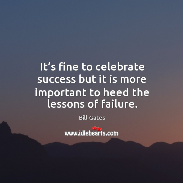 It's fine to celebrate success but it is more important to heed the lessons of failure. Image
