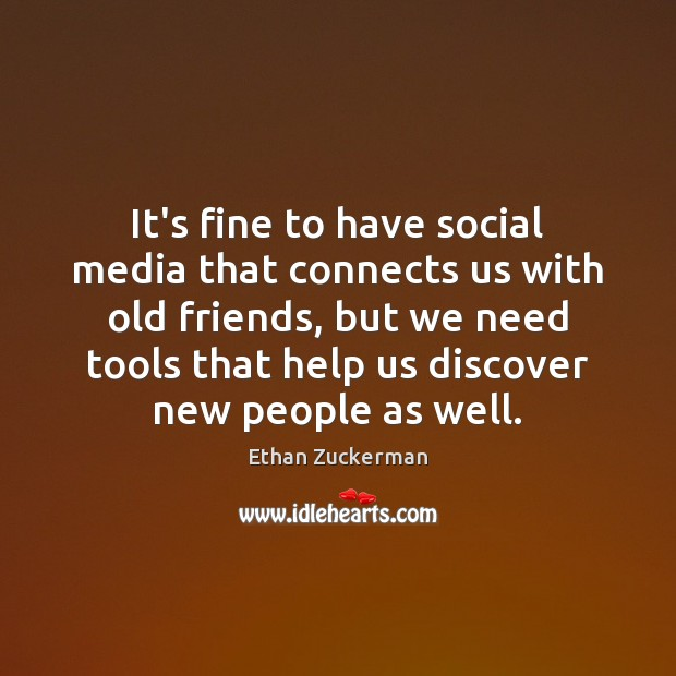 It's fine to have social media that connects us with old friends, Image