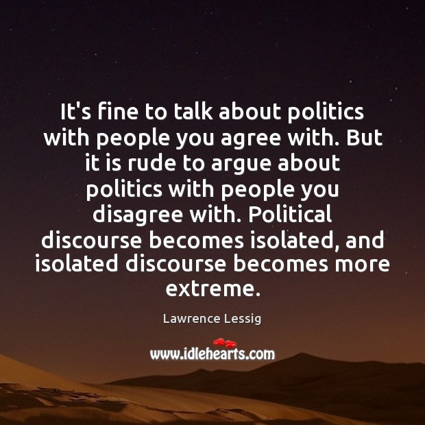 It's fine to talk about politics with people you agree with. But Image