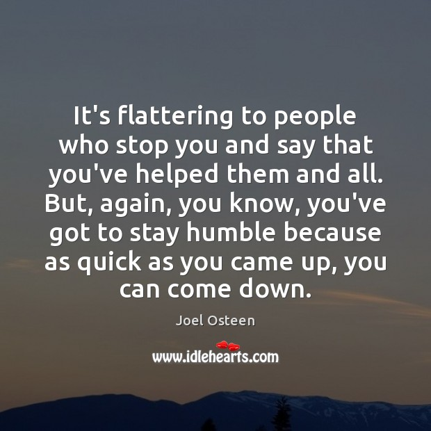 Image, It's flattering to people who stop you and say that you've helped