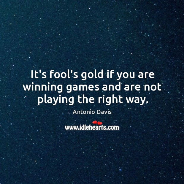 Image, It's fool's gold if you are winning games and are not playing the right way.