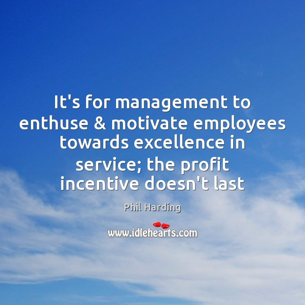 It's for management to enthuse & motivate employees towards excellence in service; the Image