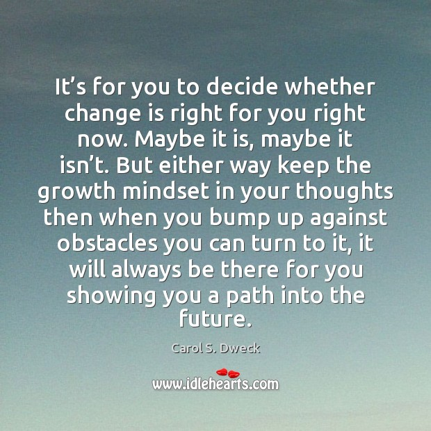 It's for you to decide whether change is right for you Image