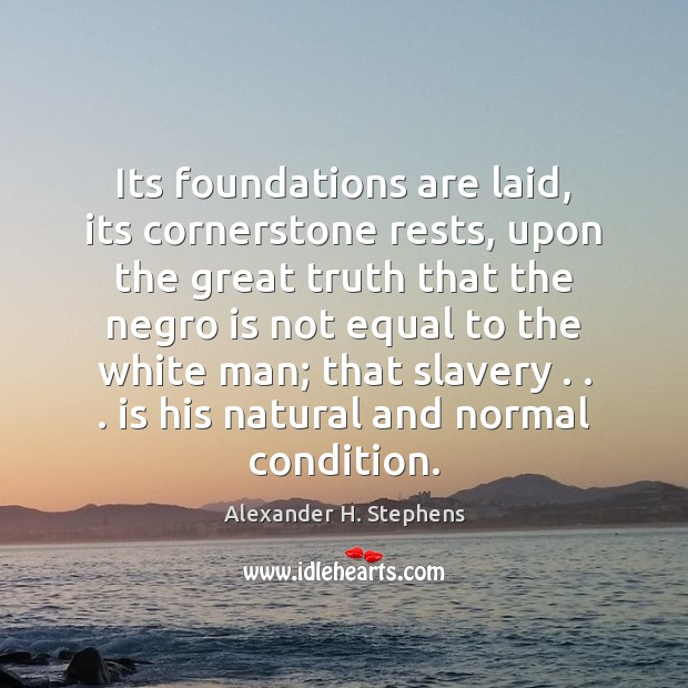 Its foundations are laid, its cornerstone rests, upon the great truth that Image