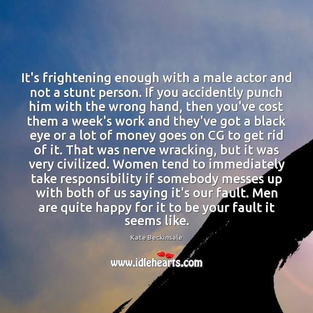 It's frightening enough with a male actor and not a stunt person. Kate Beckinsale Picture Quote