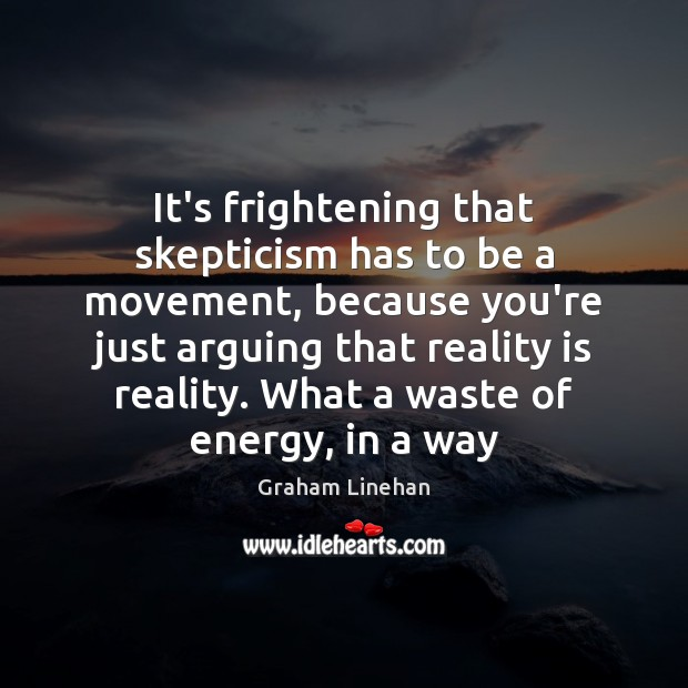 It's frightening that skepticism has to be a movement, because you're just Image