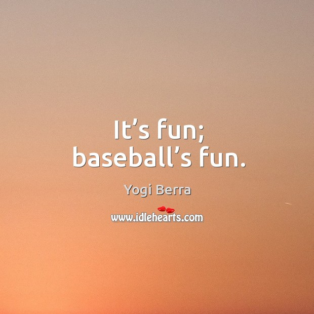 It's fun; baseball's fun. Image