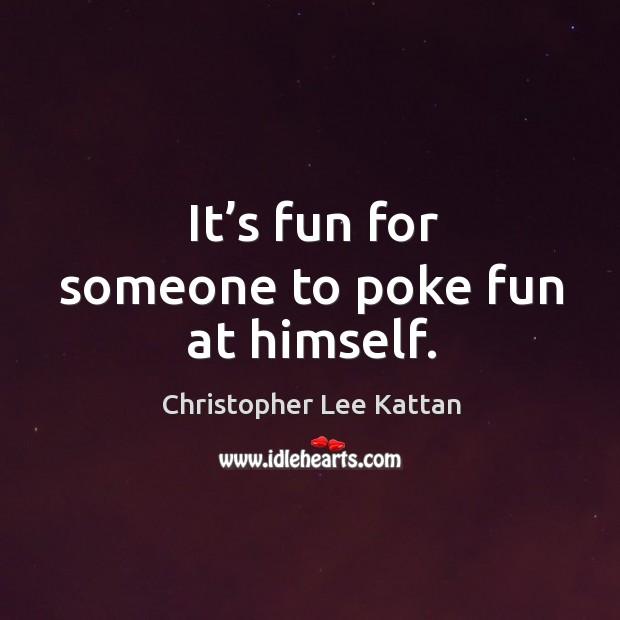 It's fun for someone to poke fun at himself. Image