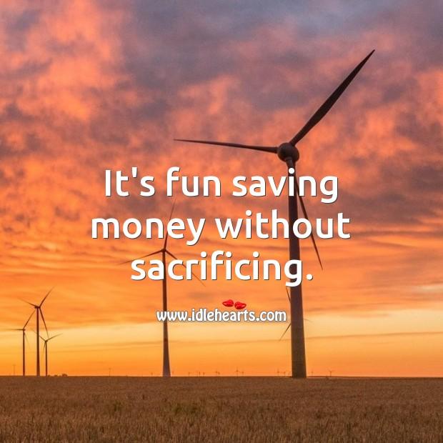 It's fun saving money without sacrificing. Money Quotes Image