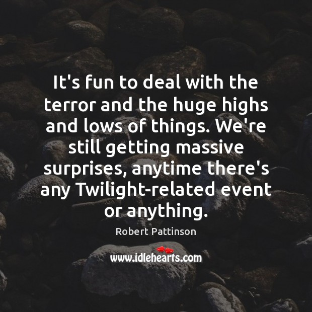 It's fun to deal with the terror and the huge highs and Robert Pattinson Picture Quote