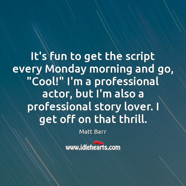 """It's fun to get the script every Monday morning and go, """"Cool!"""" Image"""