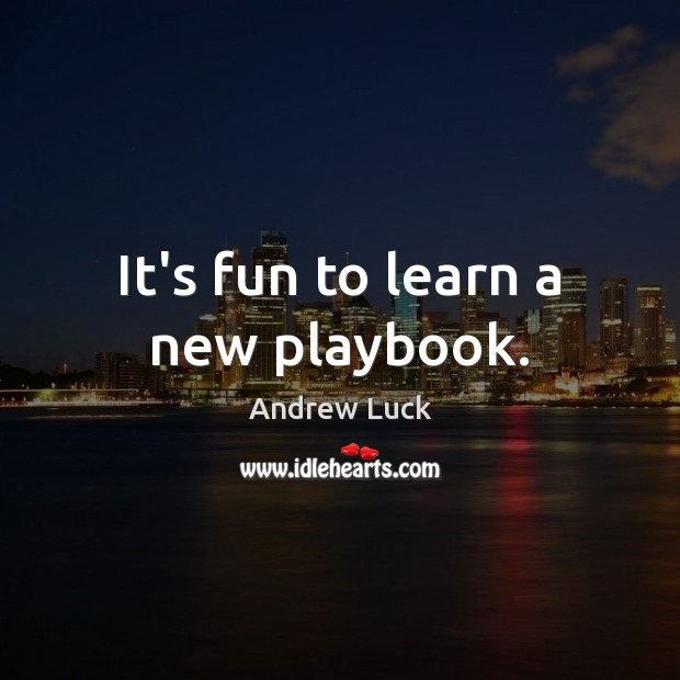 It's fun to learn a new playbook. Image