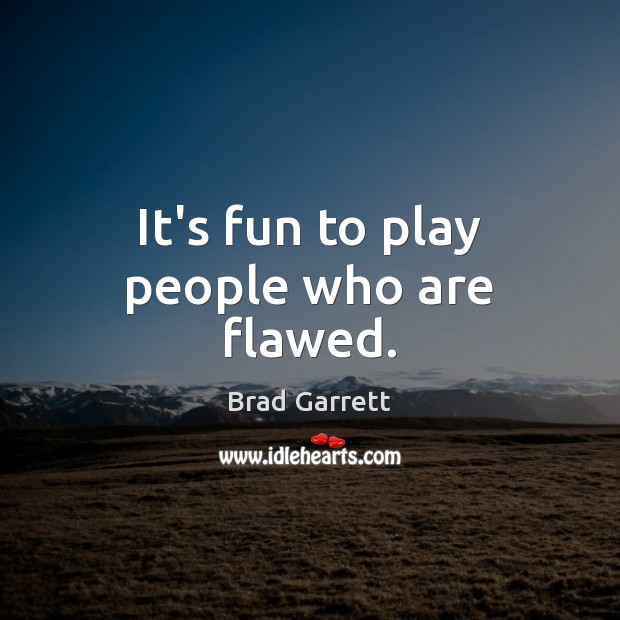 Image, It's fun to play people who are flawed.