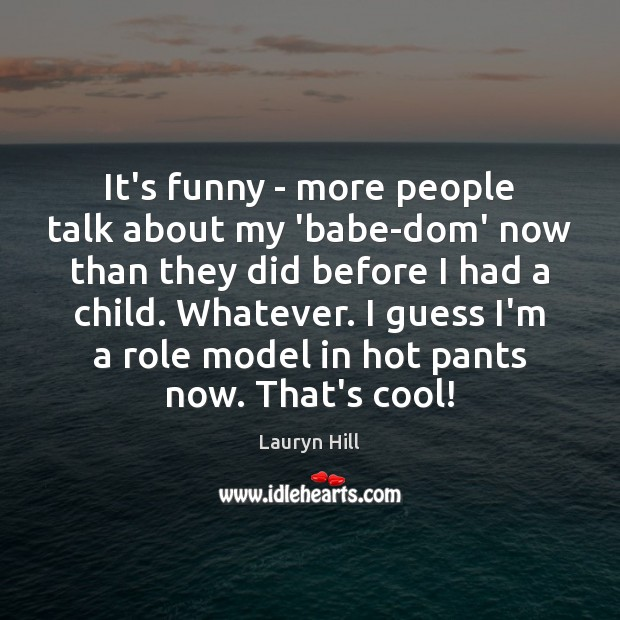 Image, It's funny – more people talk about my 'babe-dom' now than they
