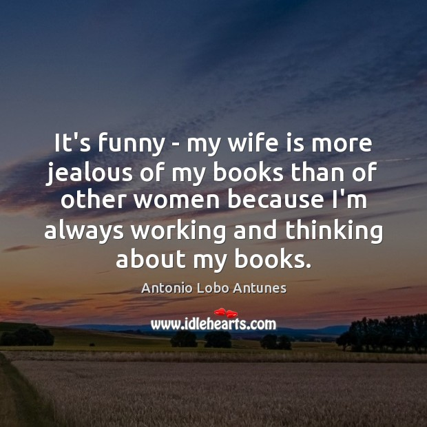 Image, It's funny – my wife is more jealous of my books than