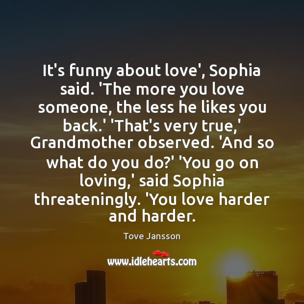 It's funny about love', Sophia said. 'The more you love someone, the Image