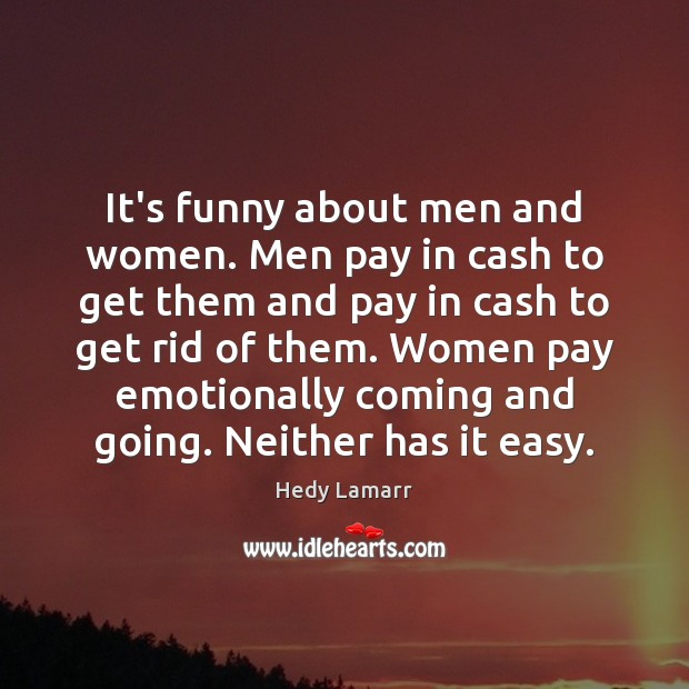 Image, It's funny about men and women. Men pay in cash to get