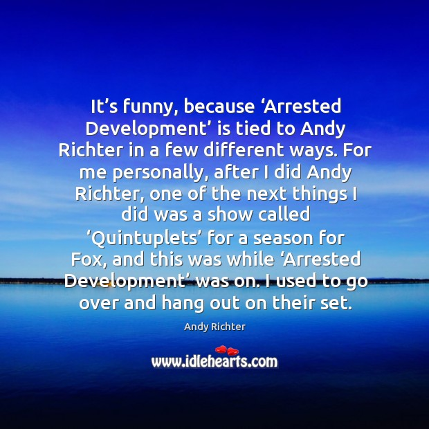 Image, It's funny, because 'arrested development' is tied to andy richter in a few different ways.