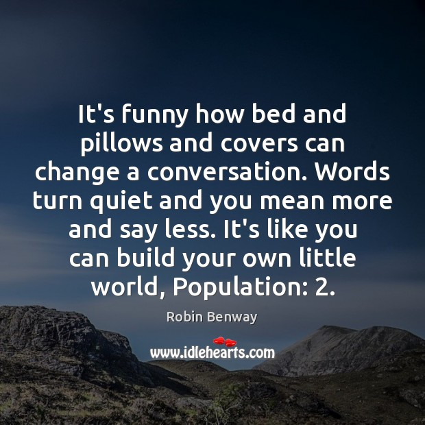 It's funny how bed and pillows and covers can change a conversation. Image