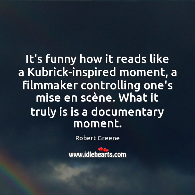 Image, It's funny how it reads like a Kubrick-inspired moment, a filmmaker controlling