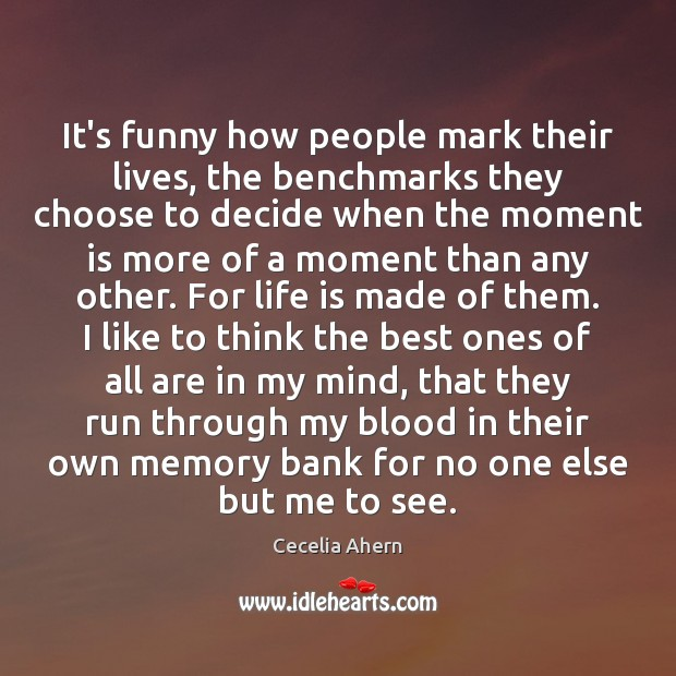 It's funny how people mark their lives, the benchmarks they choose to Cecelia Ahern Picture Quote