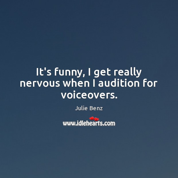 It's funny, I get really nervous when I audition for voiceovers. Image