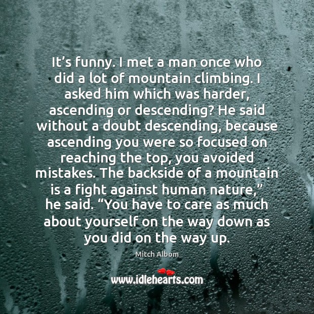 It's funny. I met a man once who did a lot Mitch Albom Picture Quote